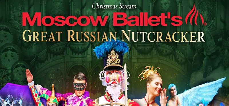 Moscow Ballet's Great Russian Nutcracker - Virtual Stream: December 19
